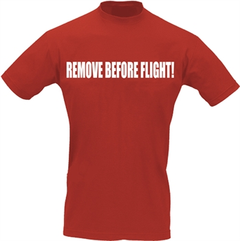 Pilot T-Shirt REMOVE BEFORE FLIGHT!